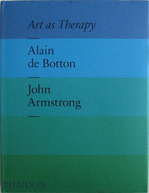 Front cover of Art As Therapy by Alain de Botton and John Armstrong