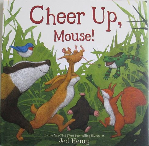 Front cover of Cheer Up, Mouse by Jed Henry