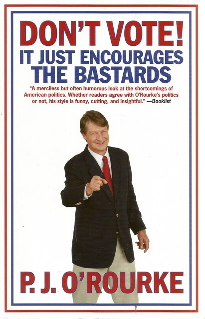 Front cover of Don't Vote! by P J O'Rourke