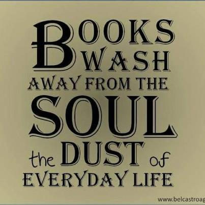 "picture with the qoute ""books wash away from the soul the dust of everyday life"