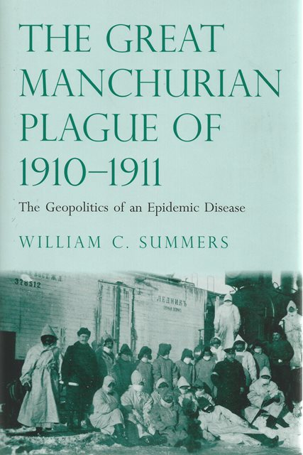 Front cover of The Great Manchurian Plague of 1910-1911 by William C Summers