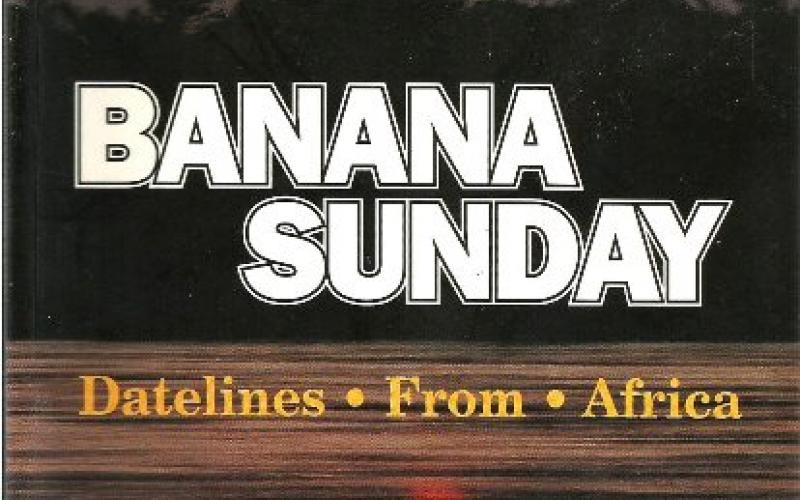 Banana Sunday: Datelines from Africa by Chris Munnion