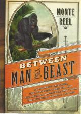 Front cover of Between Man and Beast by Monte Reel
