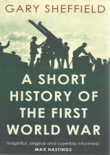 Front cover of A Short History of the first World War by Gary Sheffield