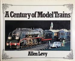 Front Cover of A Century of Model Trains by Allen Levy