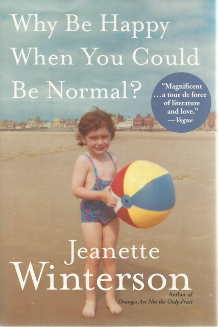 Front cover of Why Be Happy When You Could Be Normal by Jeanette Winterson